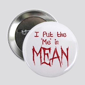 """I Put the Me in Mean 2.25"""" Button"""