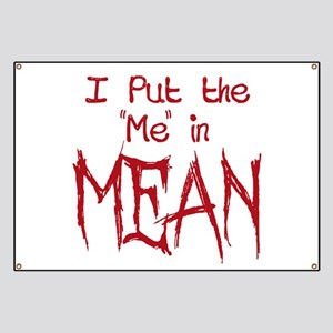 I Put the Me in Mean Banner