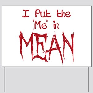 I Put the Me in Mean Yard Sign