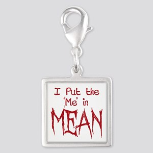 I Put the Me in Mean Charms