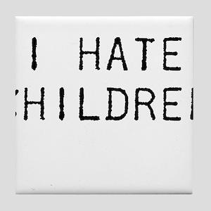 I Hate Children Tile Coaster