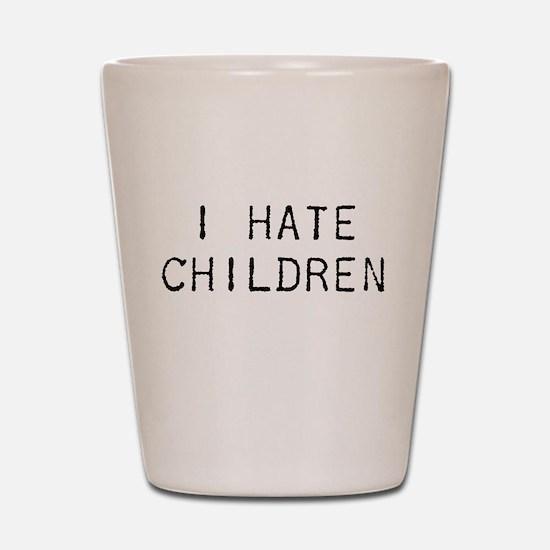 I Hate Children Shot Glass