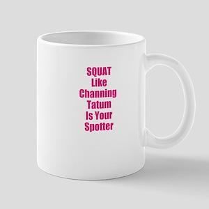 Squat like channing tatum is your spotter Mug
