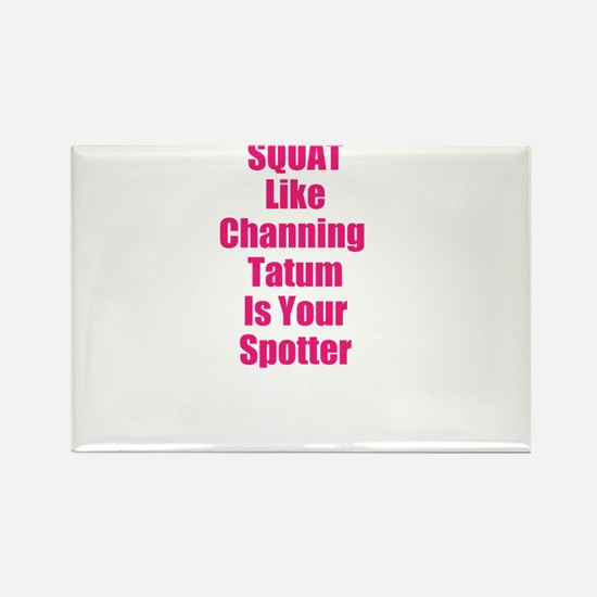 Squat like channing tatum is your spotter Rectangl