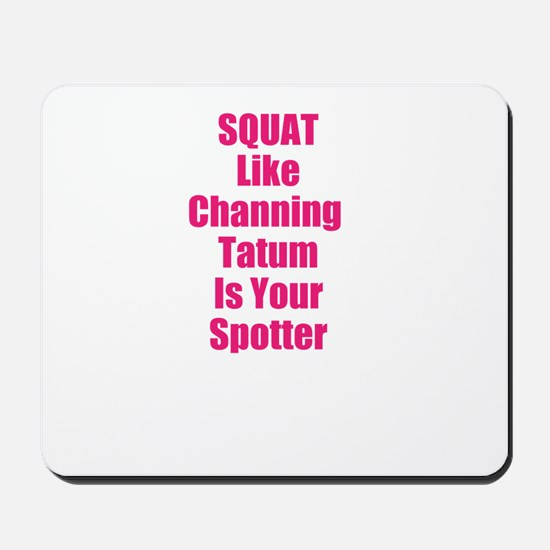 Squat like channing tatum is your spotter Mousepad