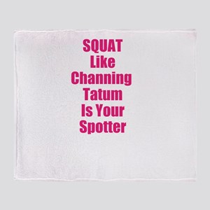 Squat like channing tatum is your spotter Throw Bl