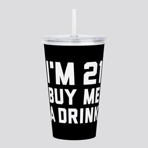 I'm 21 Buy Me A Drink Acrylic Double-wall Tumbler