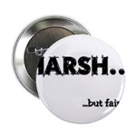 Harsh but fair Button