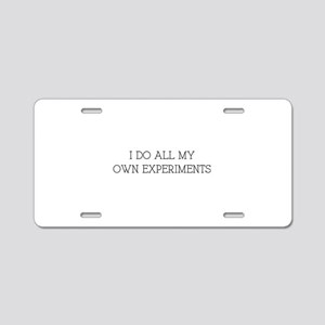 I Do All My Own Experiments Aluminum License Plate