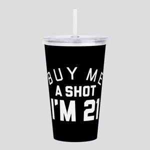 Buy Me A Shot I'm 21 Acrylic Double-wall Tumbler