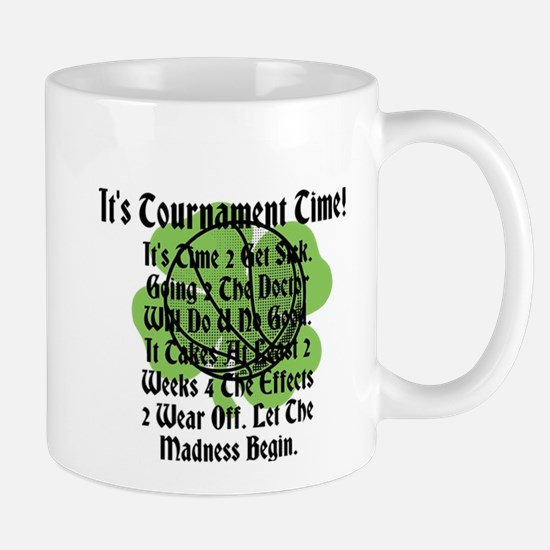 It's Tournament Time! It's Time 2 Get Sick. Mug