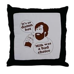 Milk Was a Bad Choice Throw Pillow