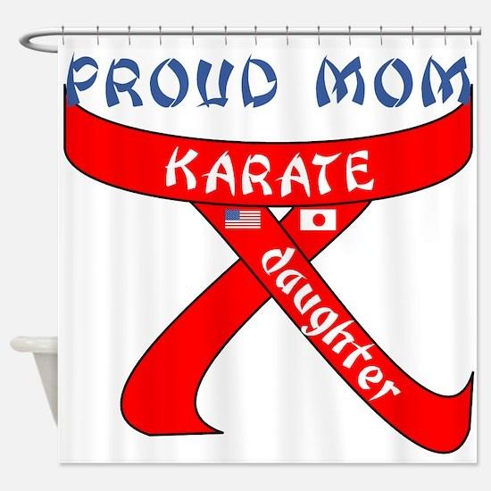 Proud Mom Karate Daughter Shower Curtain