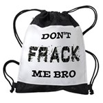 Don't Frack Me Bro Drawstring Bag
