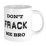 Don't Frack Me Bro 20 oz Ceramic Mega Mug