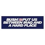 BETWEEN IRAQ AND A HARD PLACE Bumper Sticker