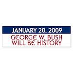 BUSH WILL BE HISTORY Bumper Sticker