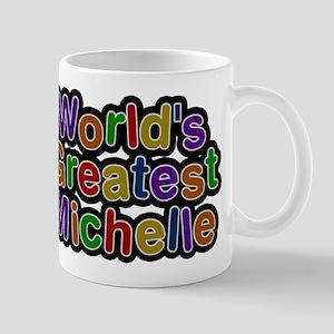 Worlds Greatest Michelle Mugs