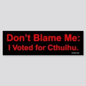 Don't Blame Me: I Voted for Cthulhu Thumpersticker