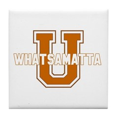 WHATSAMATTA U - Tile Coaster