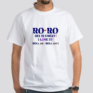 RO-RO SEX IS GREAT - ROLL ON ROLL OFF! T-Shirt