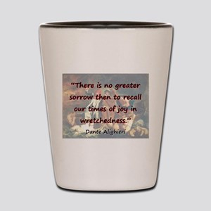 There Is No Greater Sorrow - Dante Shot Glass