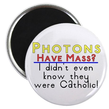 "photons have mass? 2.25"" Magnet (10 pack)"