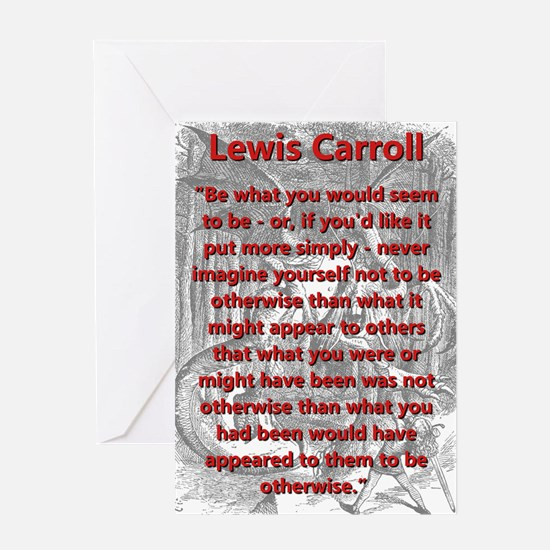 Be What You Would Seem To Be - L Carroll Greeting