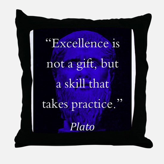 Excellence Is Not A Gift - Plato Throw Pillow