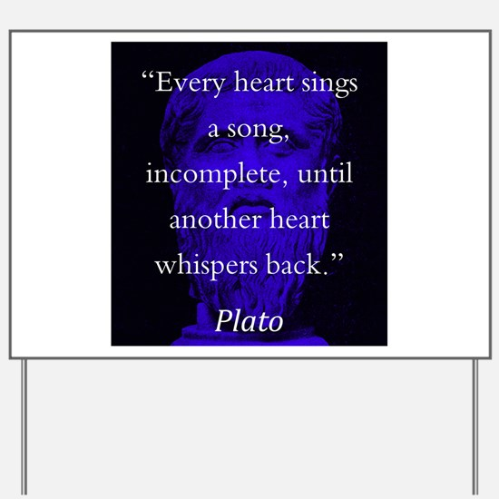Every Heart Sings A Song - Plato Yard Sign