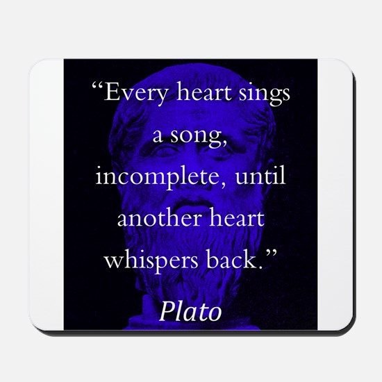 Every Heart Sings A Song - Plato Mousepad