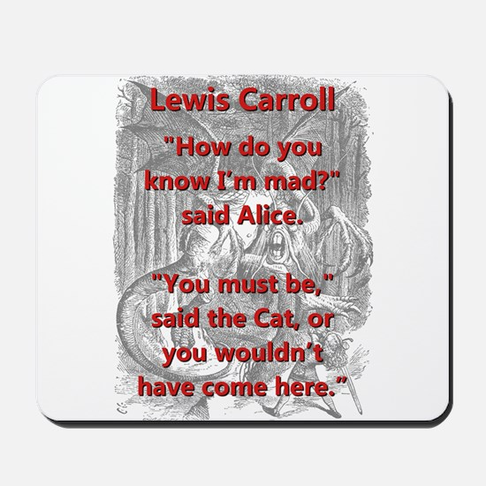 How Do You Know Im Mad - L Carroll Mousepad