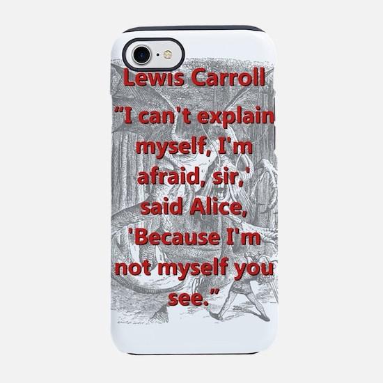 I Cant Explain Myself - L Carroll iPhone 7 Tough C