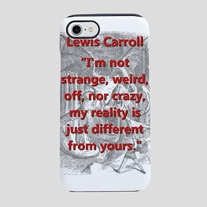 Im Not Strange Weird Off - L Carroll iPhone 7 Toug