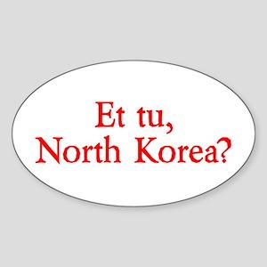 Et tu, North Korea? Oval Sticker