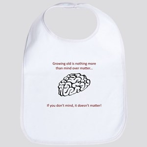 Growing old quote - mind over matter Bib