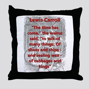 The Time Has Come - L Carroll Throw Pillow