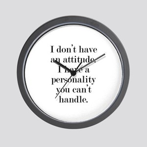 I don't have an attitude Wall Clock