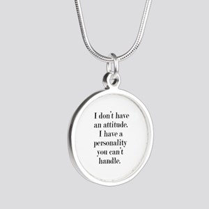 I don't have an attitude Silver Round Necklace