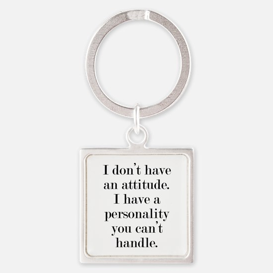 I don't have an attitude Square Keychain