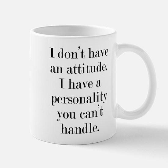 I don't have an attitude Mug