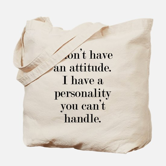 I don't have an attitude Tote Bag
