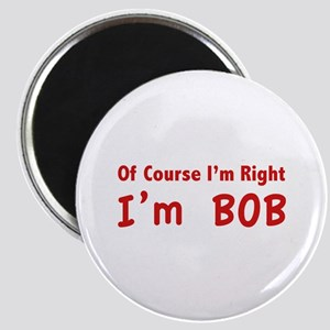 Of course I'm right. I'm Bob. Magnet
