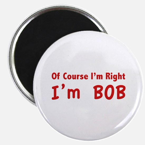 """Of course I'm right. I'm Bob. 2.25"""" Magnet (10 pac"""