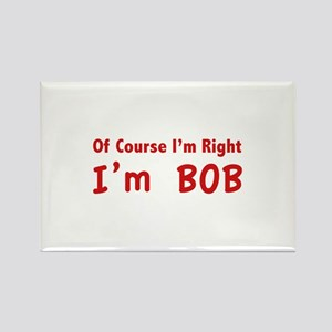 Of course I'm right. I'm Bob. Rectangle Magnet