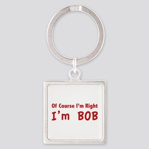 Of course I'm right. I'm Bob. Square Keychain