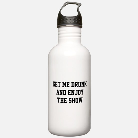 Get Me Drunk And Enjoy The Show Water Bottle