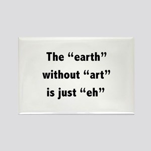 The earth without art is just eh Rectangle Magnet