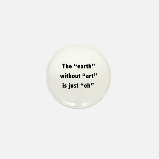 The earth without art is just eh Mini Button