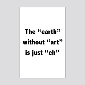 The earth without art is just eh Mini Poster Print